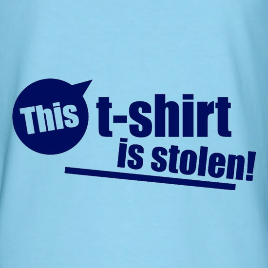 This T-Shirt Is Stolen! t-shirts