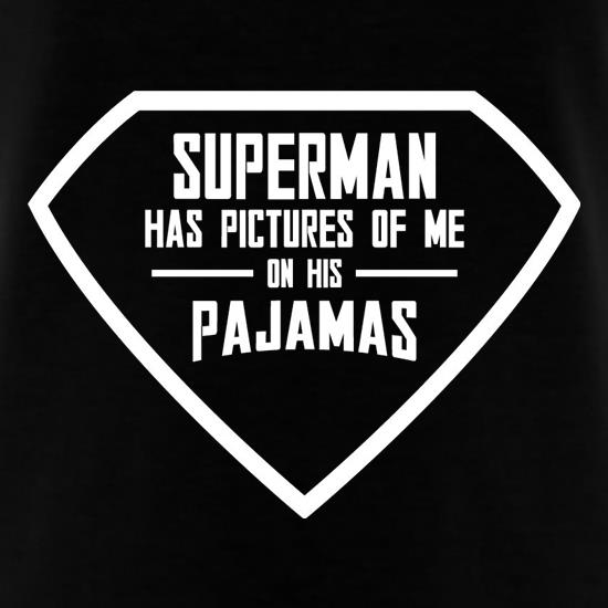 Superman Has Pictures Of Me On His Pajamas t-shirts