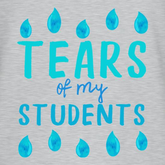 Tears Of My Students t-shirts