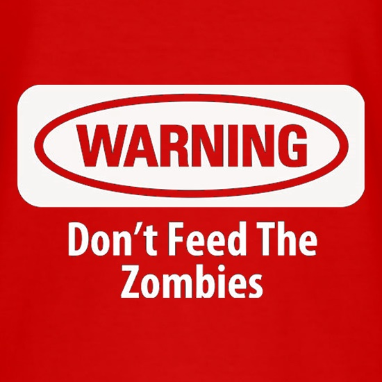 Warning Don't Feed The Zombies t-shirts