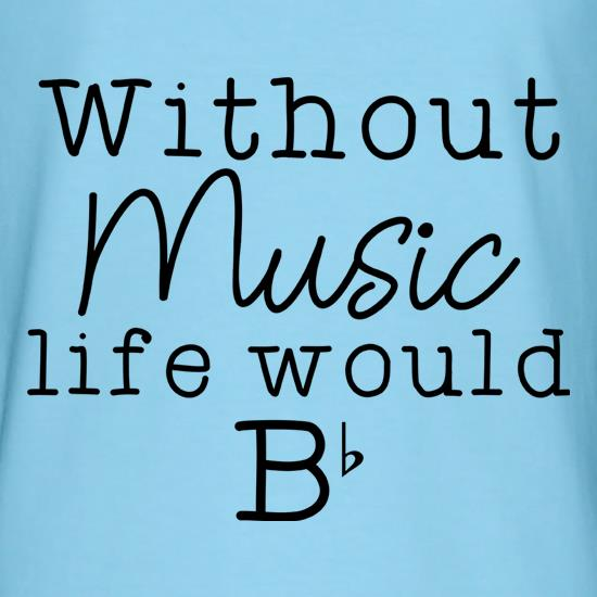 Without Music, Life Would Be Flat t-shirts