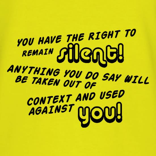 You Have The Right To Remain Silent t-shirts