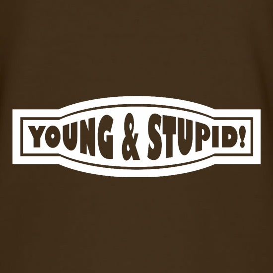 Young And Stupid t-shirts