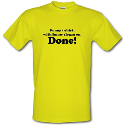 Funny T-shirt With Funny Slogan. Done! T Shirt By CharGrilled