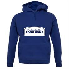 I'm Here For The Gang Bang t shirt