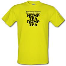 My mornings play out like a nursery rhyme, hump tea dump tea t shirt