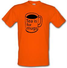 Tea Is For Mugs t shirt