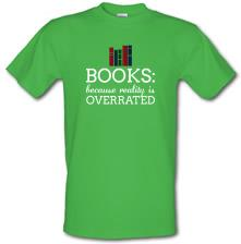 Books : Because Reality Is Overrated t shirt