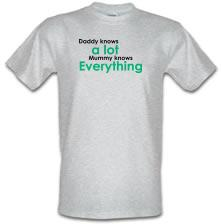 Daddy Knows A Lot But Mummy Knows Everything t shirt