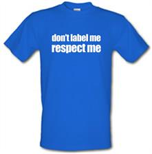 Don't Label Me, Respect Me t shirt