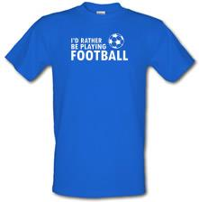 I'd Rather Be Playing Football t shirt