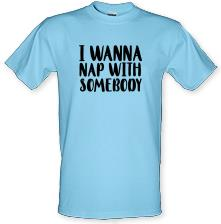 I Wanna Nap With Somebody t shirt