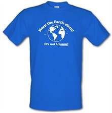 Keep The Earth Clean! It's Not Uranus! t shirt
