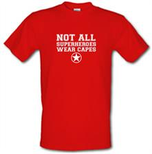 Not All Superheroes Wear Capes t shirt