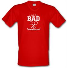 I Put The Bad In Badminton! t shirt