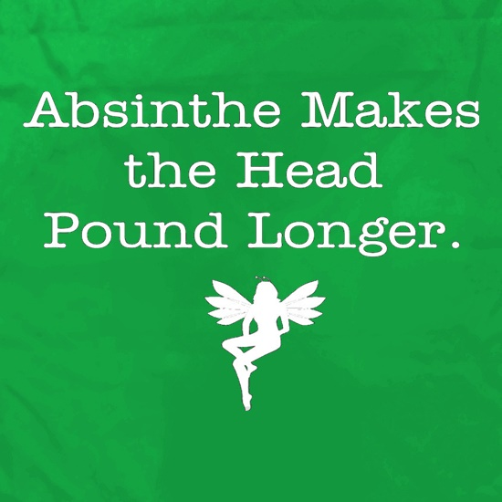 Absinthe Makes The Head Pound Longer t shirt
