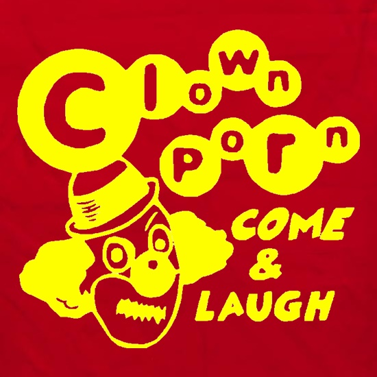 Clown Porn Come & Laugh t shirt