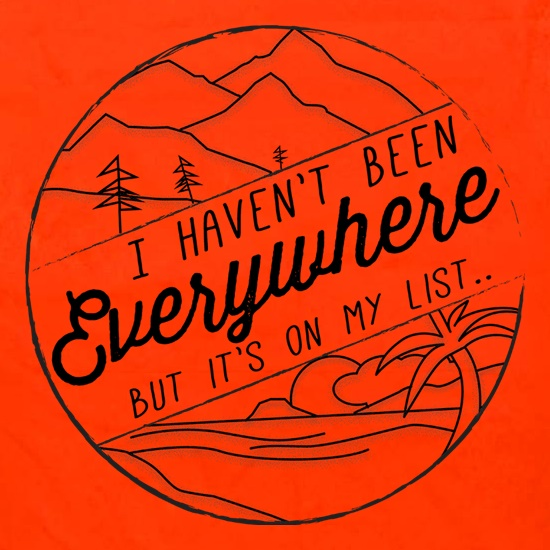 I Haven't Been Everywhere But It's On My List t shirt