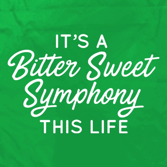 It's A Bitter Sweet Symphony This Life t shirt