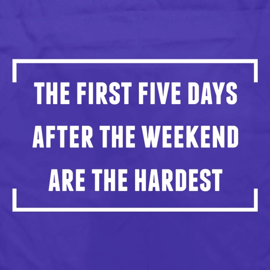 The First Five Days Are The Hardest t shirt