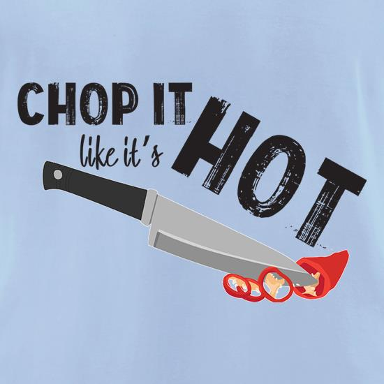 Chop It Like It's Hot t shirt