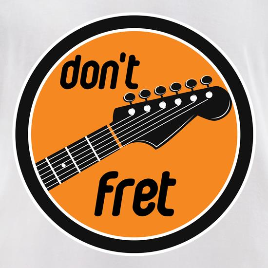 Don't Fret t shirt