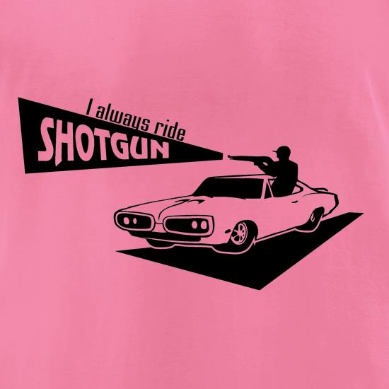 I always ride shotgun t shirt