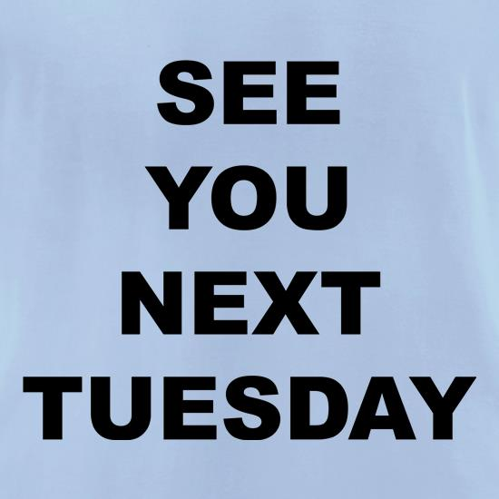 See you next tuesday t shirt