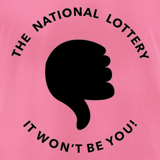The National Lottery It Won't Be You t shirt