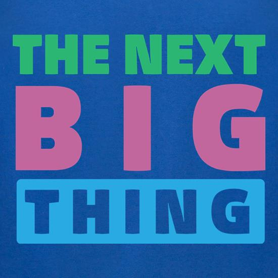 The Next Big Thing t shirt