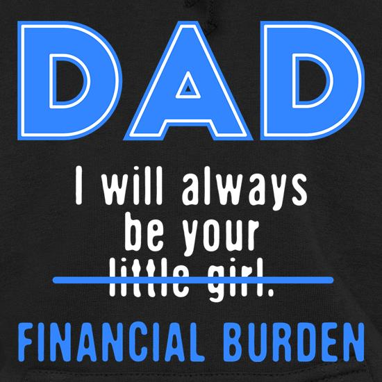 Dad, I Will Always Be Your Financial Burden t shirt
