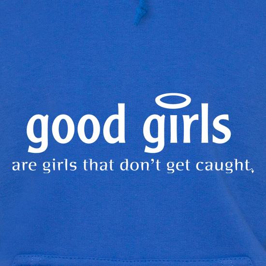 Good girls are girls that don't get caught t shirt