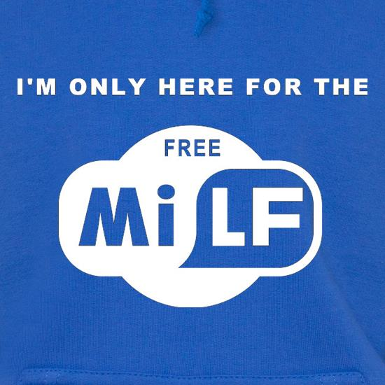 I'm Only Here For The Free Milf t shirt