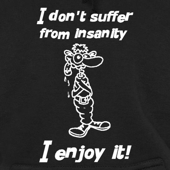 I don't suffer from insanity. I enjoy it t shirt