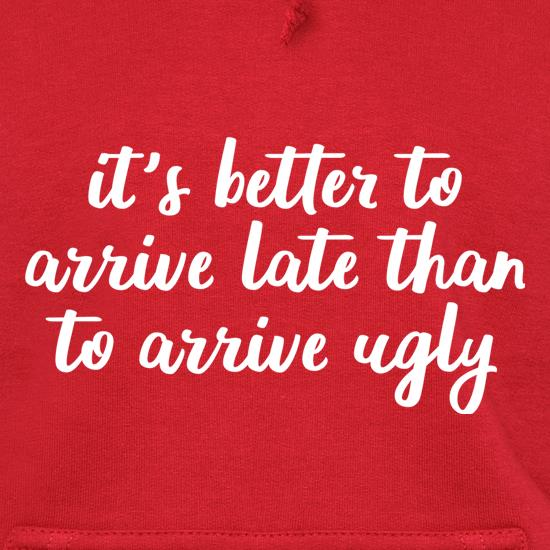 It's Better To Arrive Late Than To Arrive Ugly t shirt