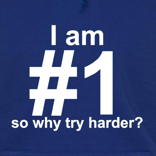 I Am Number 1, So Why Try Harder? t shirt
