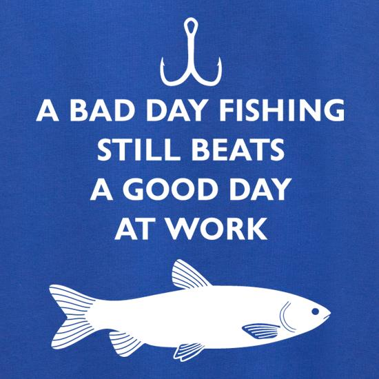 A Bad Day Fishing Beats A Good Day At Work t shirt