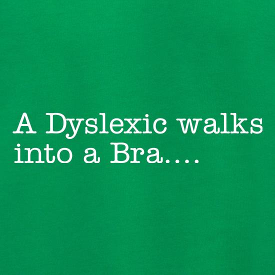 A Dyslexic walks into a bra t shirt