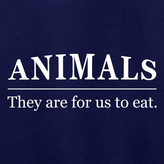 Animals They Are For Us To Eat t shirt