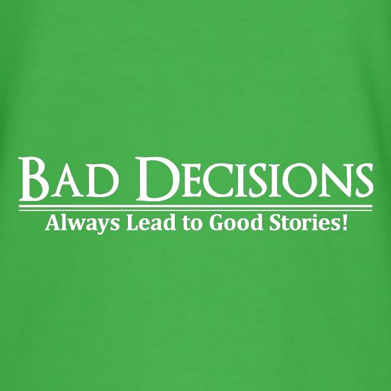 Bad decisions always lead to good stories t shirt