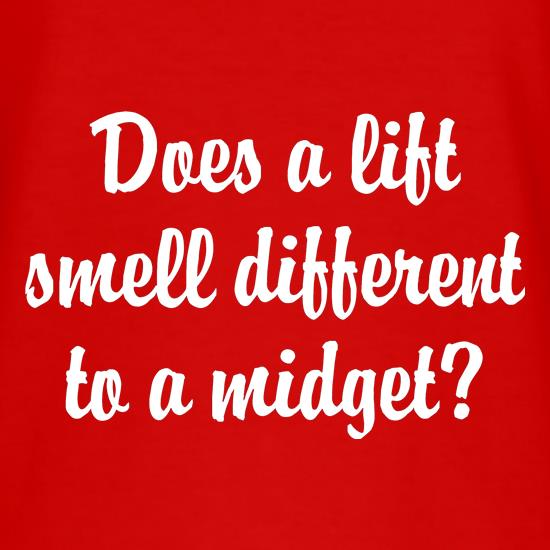 Does a lift smell different to a midget? t shirt