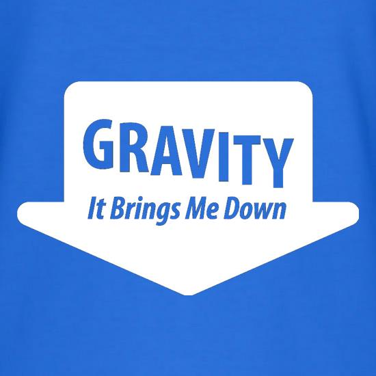 Gravity It Brings Me Down t shirt