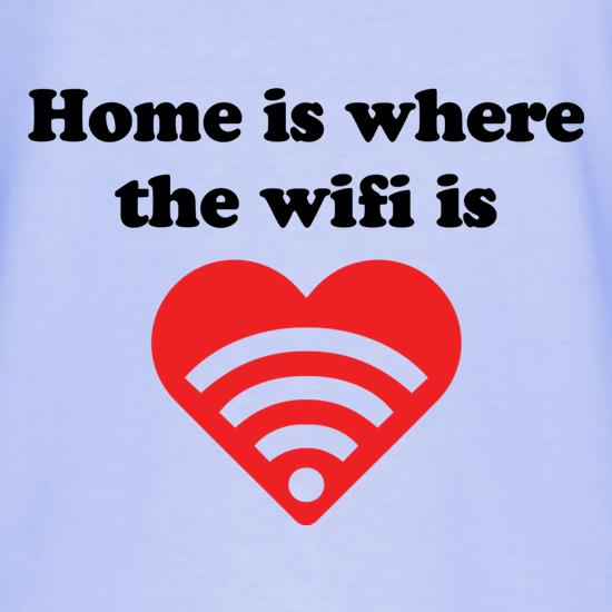 Home Is Where The Wifi Is t shirt