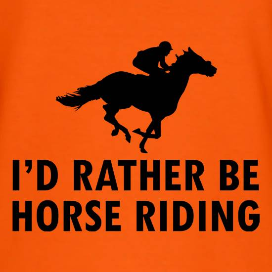 I'd Rather Be Horse Riding t shirt