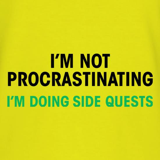 I'm Not Procrastinating, I'm Doing Side Quests t shirt