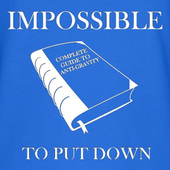 Impossible To Put Down Complete Guide To Anti Gravity t shirt