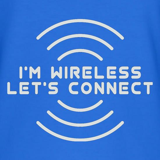 I'm Wireless Let's Connect t shirt