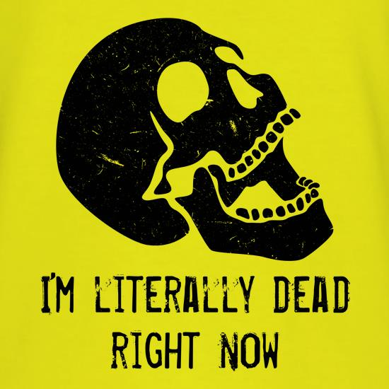 Literally Dead Right Now t shirt