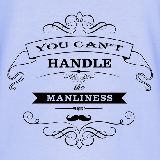 you can't handle the manliness t shirt