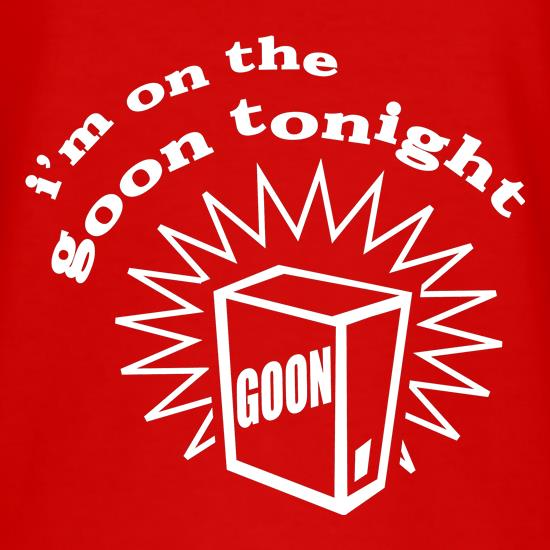 I'm on the goon tonight t shirt